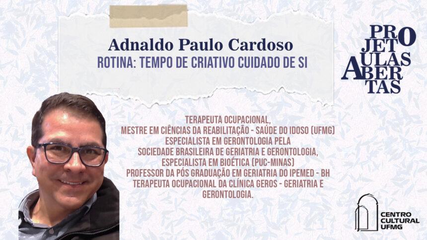 Aulas Abertas #08: Rotina: tempo de criativo cuidado de si – Adnaldo Paulo Cardoso