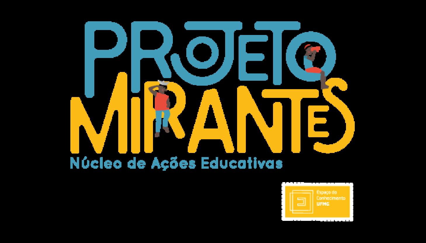 Projeto Mirantes - Núcleo de Ações Educativas do Espaço do Conhecimento UFMG